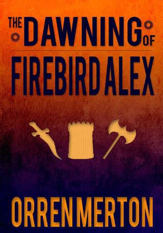 The Dawning of Firebird Alex: Sedumen Chronicles Books 1-3 Boxed Set by Orren Merton